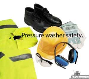 Pressure washer safety and protective gear