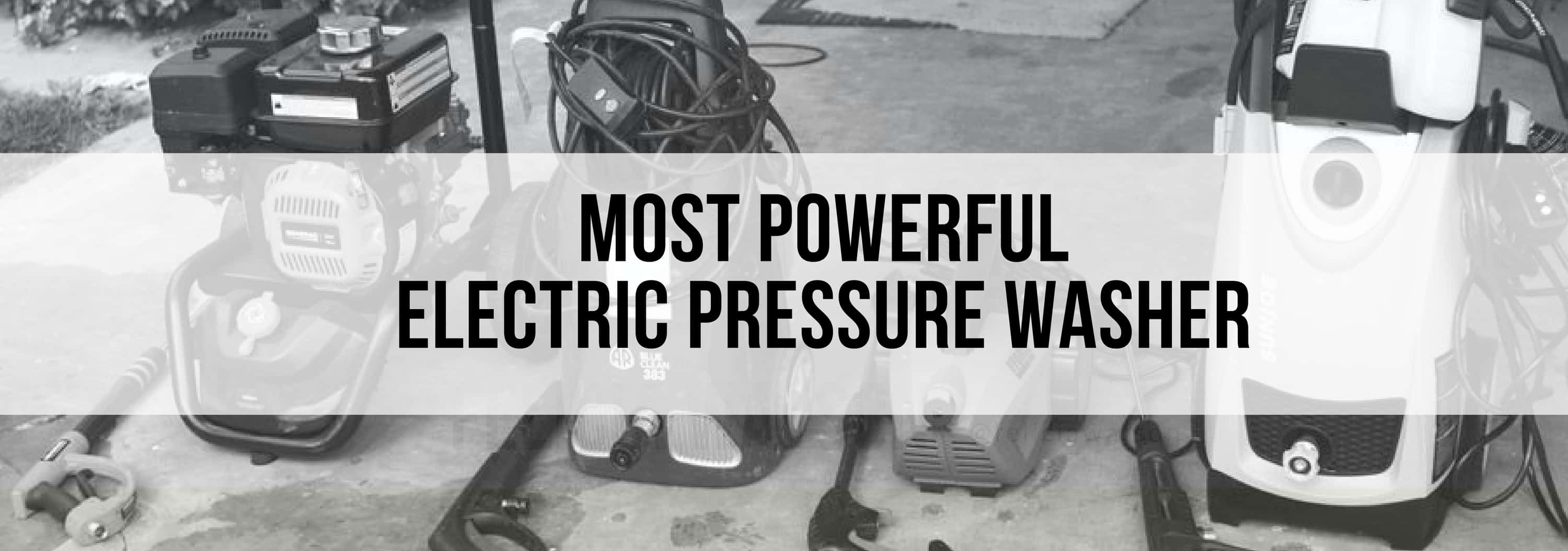 Most Powerful Electric Pressure Washer-2018: In-Depth 3000 PSI Analysis and What You Should Know