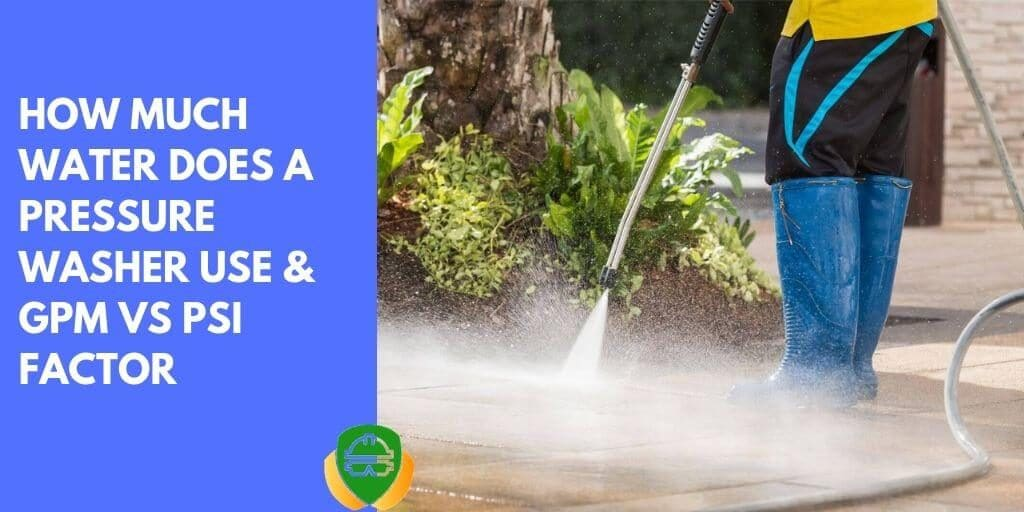 how much water does a pressure washer use GPM vs PSI